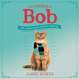 The Little Book of Bob     Everyday Wisdom from Street Cat Bob              By:                                                                                                                                 James Bowen                               Narrated by:                                                                                                                                 Kris Milnes                      Length: 1 hr and 59 mins     1 rating     Overall 5.0