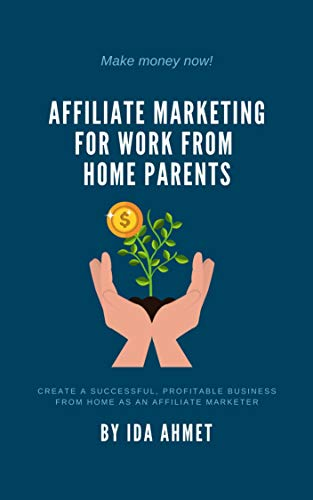 Affiliate Marketing For Work At Home Parents: Create A Successful, Profitable Business From Home As An Affiliate Marketer (English Edition)