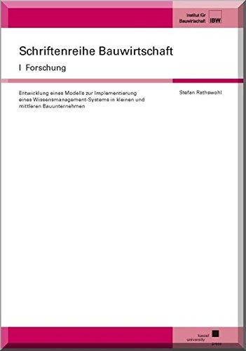 Entwicklung eines Modells zur Implementierung eines Wissensmanagement-Systems in kleinen und mittleren Bauunternehmen (Schriftenreihe Bauwirtschaft I Forschung, Band 28)