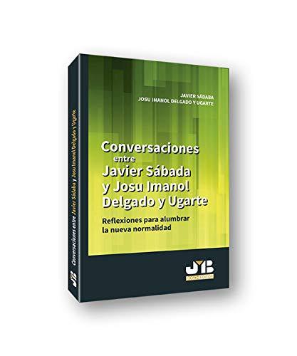 Conversaciones entre Javier Sádaba y Josu Imanol Delgado y Ugarte: Reflexiones para...