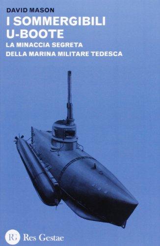 I sommergibili U-boote. La minaccia segreta della marina militare tedesca