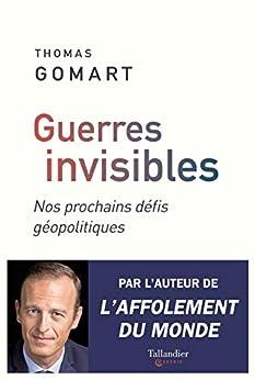 Guerres invisibles: Nos prochains défis géopolitiques (TALLANDIER ESSAIS) par [Thomas Gomart]