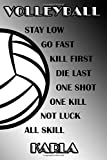 Volleyball Stay Low Go Fast Kill First Die Last One Shot One Kill Not Luck All Skill Karla: College Ruled   Composition Book   Black and White School Colors