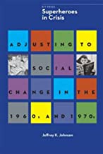 Superheroes in Crisis: Adjusting to Social Change in the 1960s and 1970s (Comics Studies Monograph Series)