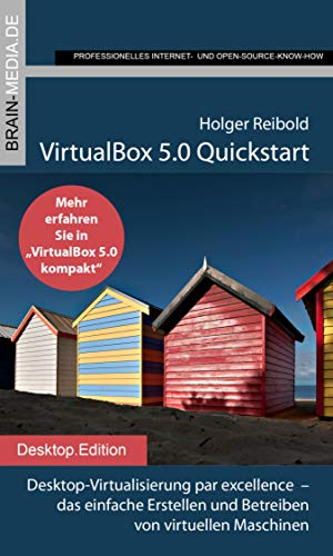 VirtualBox 5.0 Quickstart: Desktop-Virtualisierung par excellence  – das einfache Erstellen und Betreiben von virtuellen Maschinen