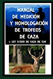 LEY 3/2015 DE CAZA DE CASTILLA LA MANCHA y MANUAL DE MEDICIÓN Y HOMOLOGACIÓN DE TROFEOS DE CAZA: Texto legal actualizado de CLM y manual de trofeos de caza