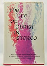 The Life of Christ in Stereo