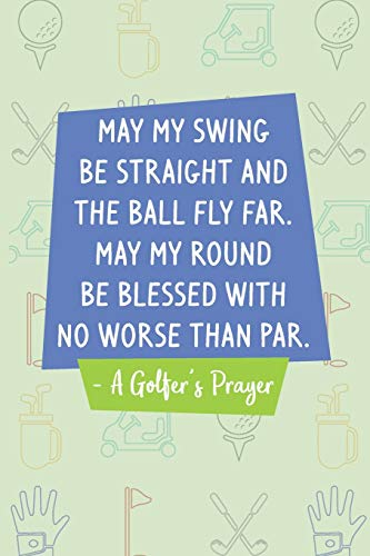 A Golfer's Prayer: Golf Score Log Book - Tracker Notebook - Matte Cover 6x9 100 Pages
