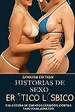 Historias de sexo erótico lésbico: Colección de cuentos lésbicos cortos tabú para adultos: (Spanish Edition)