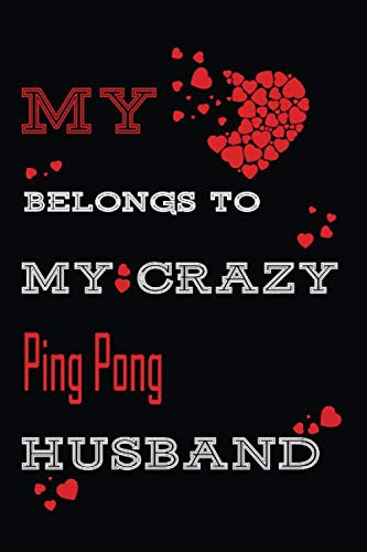 My Heart Belongs To My Crazy Ping Pong Husband : Personalized notebooks with name: Lined Notebook / Journal Gift, 120 Pages, 6x9, Soft Cover, Glossy Finish