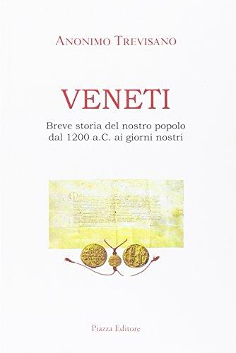 Veneti. Breve storia del nostro popolo dal 1200 a.C. ai giorni nostri