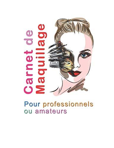 Carnet de Maquillage   Pour professionnels ou amateurs: 100 visages à maquiller pour préparer un...