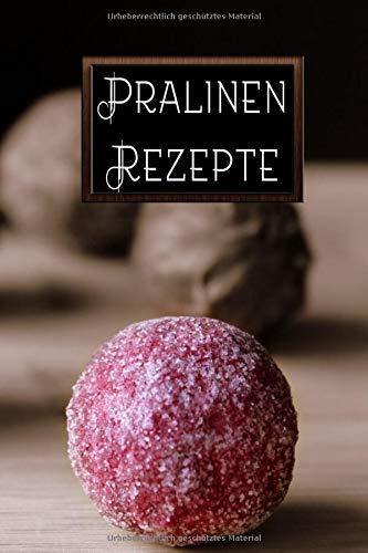 Pralinen Rezepte: Rezeptbuch zum Selberschreiben a5 liniert