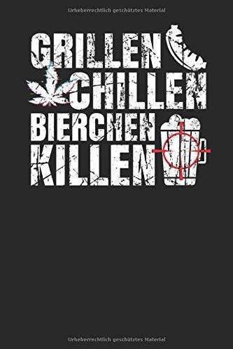 Grillen Chillen Bierchen Killen: Notizbuch A5 (6x9) Blanko für Kiiffer oder Cannabiskonsumenten und für Männer als lustiges Grillgeschenk I 120 Seiten I Geschenk