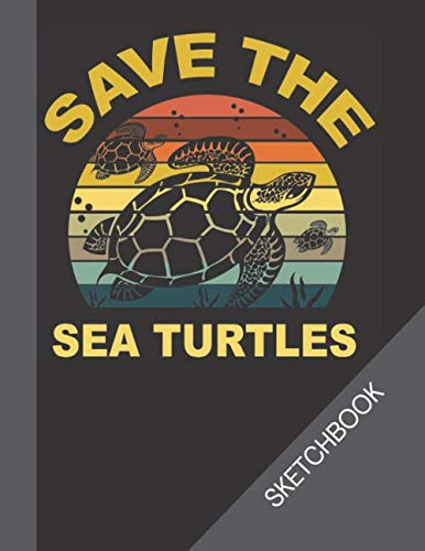 Save the Sea Turtles Sketchbook: Sea Turtles Funny Journal Composition Notebook | Use as a Journal, Diary or Sketchbook | Sketching, drawing, Writing ... Journal For Writing Lessons and take notes