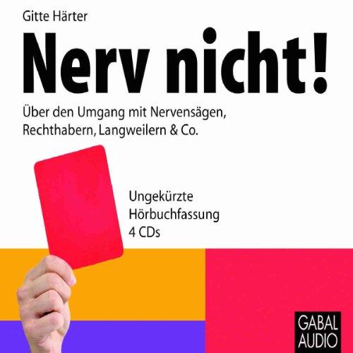 Couverture de Nerv nicht. Über den Umgang mit Nervensägen, Rechthabern, Langweilern & Co.