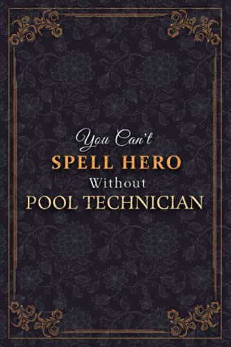 Pool Technician Notebook Planner - You Can't Spell Hero Without Pool Technician Job Title Working Cover Journal: Tax, Weekly, A5, 6x9 inch, Meal, ... To Do List, 120 Pages, 5.24 x 22.86 cm