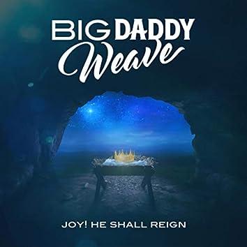 Joy! He Shall Reign