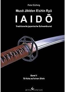 Iaido: Traditionelle japanische Schwertkunst, Bd. 1: 70 Kata