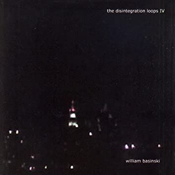 The Disintegration Loops IV