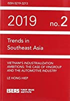 Vietnam's Industrialization Ambitions: The Case of Vingroup and the Automotive Industry (Trends in Southeast Asia)