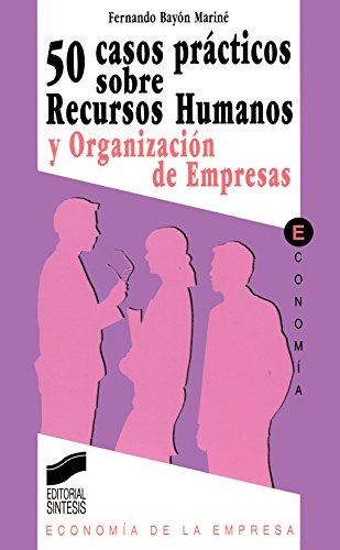 50 casos prácticos de recursos humanos y organizaciones de empresas (Síntesis economía....