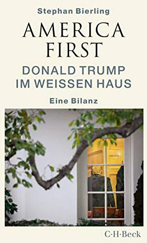America First: Donald Trump im Weißen Haus (Beck Paperback 6390) von [Stephan Bierling]