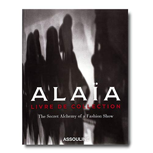 Alaia: Livre De Collection: The Secret Alchemy of a Fashion Show