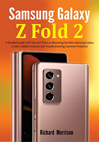Samsung Galaxy Z Fold 2: A Detailed Guide with Tips and Tricks to Mastering the New Samsung Galaxy Z Fold 2 Hidden Features and Troubleshooting Common Problems (English Edition)