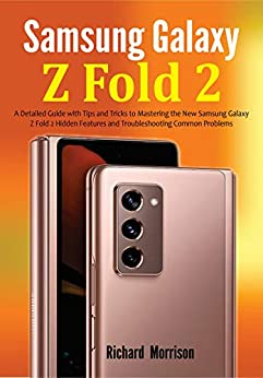 Samsung Galaxy Z Fold 2: A Detailed Guide with Tips and Tricks to Mastering the New Samsung Galaxy Z Fold 2 Hidden Features and Troubleshooting Common Problems by [Richard  Morrison]