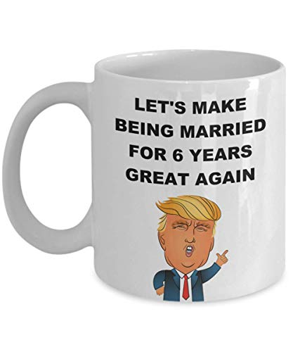 Being Married for 6 Years Mug - 6th Wedding Anniversary Gifts For Wife Husband Lesbian Gay Partner Pro Donald Trump Supporter Coffee Cup