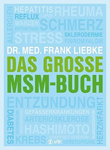 Das große MSM-Buch: Allergien, Arteriosklerose, Diabetes, Entgiftung, Entzündung, Fibromyalgie, Gefäßerkrankungen, Hashimoto, Hautprobleme, Hepatitis, ... Sklerodermie, Stress, Verstopfung ...