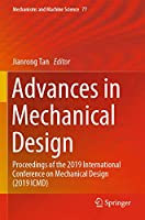 Advances in Mechanical Design: Proceedings of the 2019 International Conference on Mechanical Design (2019 ICMD) (Mechanisms and Machine Science, 77)