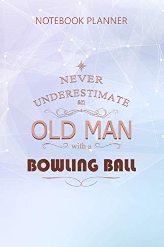Notebook Planner Never underestimate an old man with a bowling ball: Hour,...