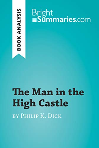 The Man in the High Castle by Philip K. Dick (Book Analysis): Detailed Summary, Analysis and Reading Guide (BrightSummaries.com) (English Edition)