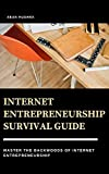 Internet Entrepreneurship Survival Guide: Master The Backwoods Of Internet Entrepreneurship (English Edition)