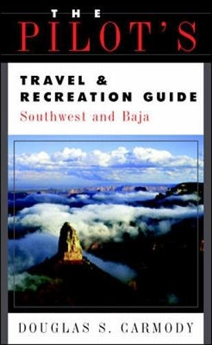 The Pilot's Travel & Recreation Guide: Southwest and Baja