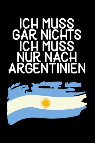 Ich muss gar nichts - Ich muss nur nach Argentinien: Argentinien Kalender & Planer 2022 /...