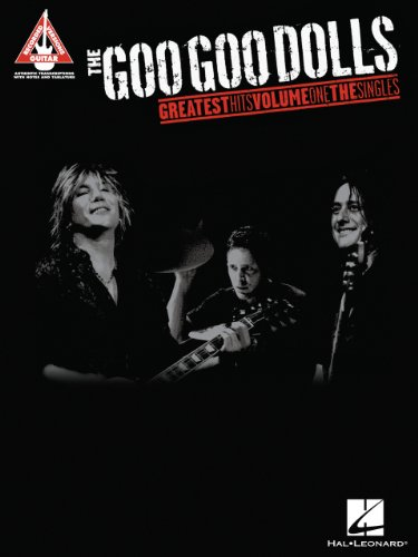 The Goo Goo Dolls - Greatest Hits Volume 1: The Singles Songbook (Guitar Recorded Versions) (English Edition)