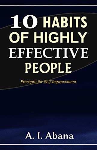 10 Habits of Highly Effective People: Precepts for Self-improvement (English Edition)