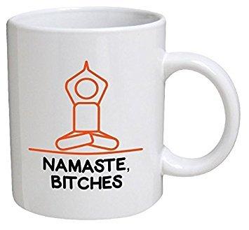 Namaste, Bitches, Yoga Meditation 11 Ounces Funny Coffee Mug