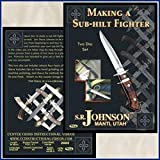 Making a Sub-hilt Fighter with Steven R. Johnson (2 Dvds)
