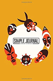 Simple journal - Everyday is your day: Colorful tribal African masks notebook, Daily Journal, Composition Book Journal, Sketch Book, College Ruled ... sheets). Dot-grid layout with cream paper.