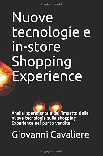Nuove tecnologie e in-store Shopping Experience: Analisi sperimentale dell'impatto delle nuove tecnologie sulla shopping Experience nel punto vendita