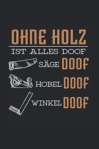 Ohne Holz ist alles doof Säge doof Hobel doof Winkel doof: Notizbuch, Journal, Tagebuch, 120 Seiten, ca. DIN A5, liniert
