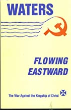 Waters Flowing Eastward: The War Against the Kingship of Christ, 4th Edition, Revised and Enlarged