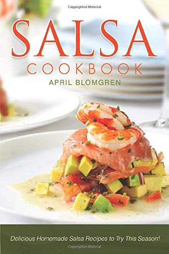 Salsa Cookbook: Delicious Homemade Salsa Recipes to Try This...