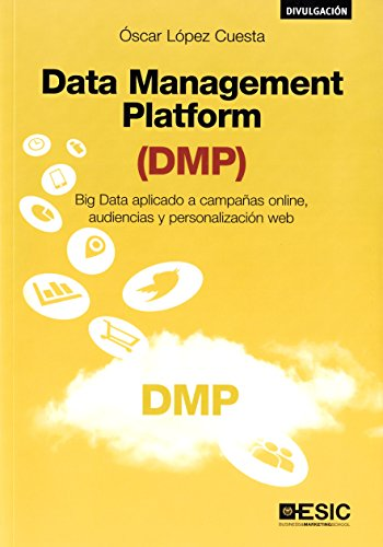 Data management platform : big data aplicado a campañas online, audiencias y personalización web