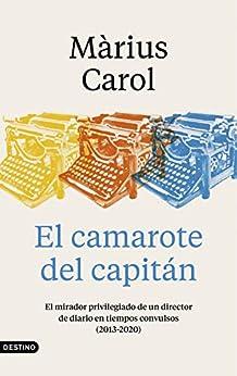 El camarote del capitán: El mirador privilegiado de un director de diario en ti de [Màrius Carol, Manuel Pérez Subirana]