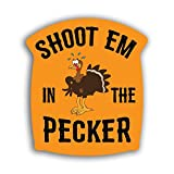 More Shiz Shoot 'Em in The Pecker Turkey Hunting Vinyl Decal Sticker - Car Truck Van SUV Window Wall Cup Laptop - One 5.5 Inch Decal - MKS1263